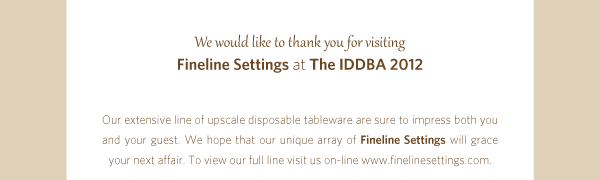 We would like to thank you for visiting Fineline Settings at the IDDBA 2012 show